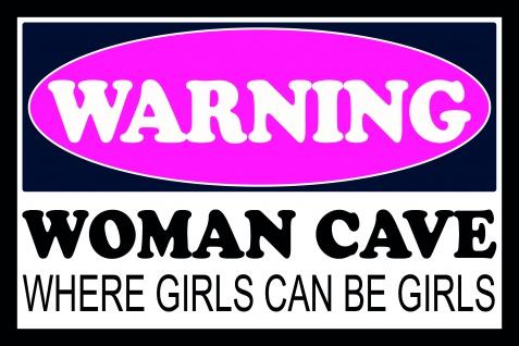 Warning Woman Cave where girls can be girls blechschild