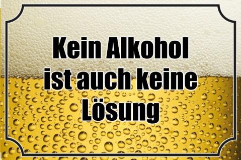 """"""" Kein Alkohol ist auch keine lösung"""" lustig, bier, spruchschild, blechschild"""