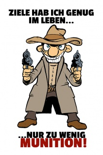 """"""" Ziele Hab Ich Genug Im Leben..Nur Zu Wenig Munition!"""" - cowboy, revolverheld, lustig, comic, blechschild, spruchschild, dekoschild, metallschild"""