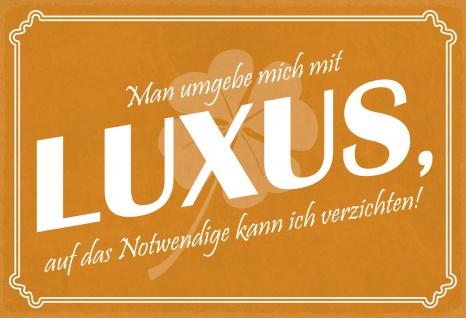 Blechschild Spruch Man umgebe mich mit Luxus... Metallschild Wanddeko 20x30 cm tin sign - Vorschau 1