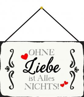 Blechschild Spruch Ohne Liebe ist Alles NICHTS! Metallschild Deko 20x30 m.Kordel