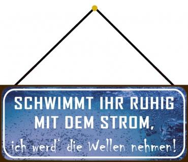 Schatzmix Blechschild Schwimmt Ihr ruhig mit dem Strom Metallschild 27x10 cm mit Kordel