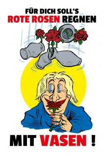 """"""" für dich solls Rote Rosen regnen?.."""" blechschild, lustig, comic, metallschild,"""