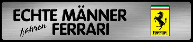 Echte Männer fahren Ferrari Parking Auto Car Blechschild 46x10 cm