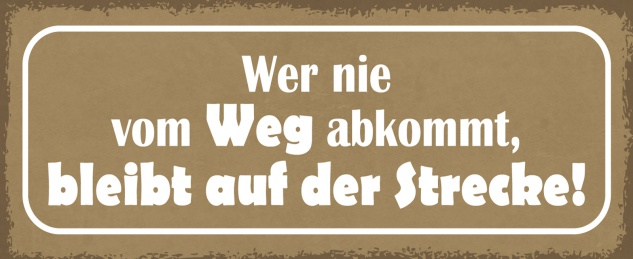 Blechschild Spruch Wer nie vom WEG abkommt, bleibt auf der Strecke ! Metallschild 27x10 Deko tin sign