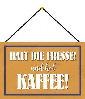 Blechschild Spruch Halt die Fresse Hol Kaffee Metallschild Deko 20x30 m. Kordel