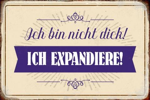 Blechschild Spruch Ich bin nicht dick Ich Expandiere Metallschild Wanddeko 20x30 cm tin sign