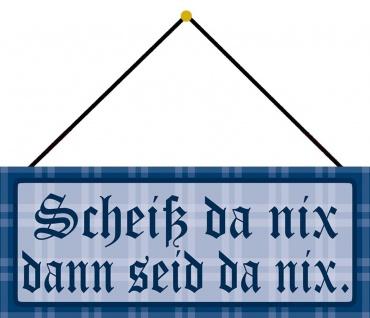 Schatzmix Blechschild Scheiß da nix dann seid nix Metallschild Wanddeko 27x10cm mit Kordel