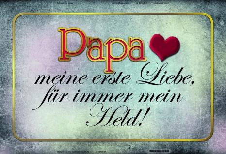 Papa meine erste Liebe, mein Held blechschild