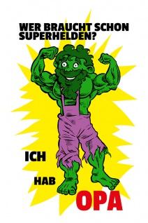 """"""" Wer braucht schon Superhelden? Ich hab Opa"""" - lustig, hulk, spruchschild, metallschild, blechschild, comic, dekoschild"""