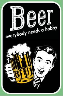""""""" Beer everybody needs a hobby"""" Bier jeder braucht ein hobby spruchschild, lustig, blechschild, kniepe, party, feier"""