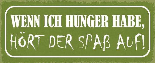 Blechschild Spruch Wenn ich Hunger habe, hört der Spaß auf! Metallschild 27x10 Deko tin sign