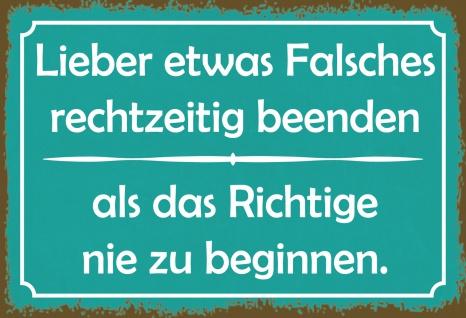 Blechschild Spruch Lieber Falsches rechtzeitig beenden... 20x30 Deko tin sign