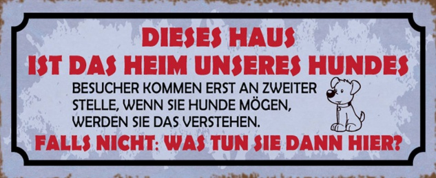 Blechschild Spruch Hund Haus Heim Tiere Metallschild 27x10 cm Wanddeko tin sign