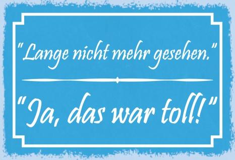 Blechschild Spruch Lange nicht mehr gesehen... Metallschild 20x30 Deko tin sign