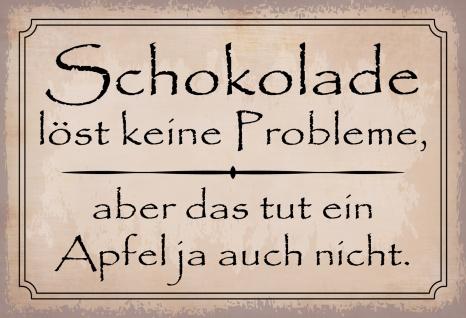 Blechschild Spruch Schokolade löst keine Probleme... Metallschild 20x30 Deko