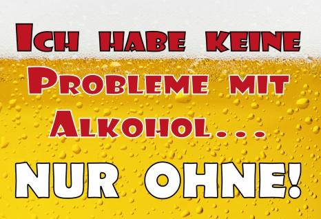 Blechschild Spruch Ich habe keine Probleme mit Alkohol... Metallschild 20x30 Deko