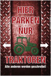 Hier parken nur Traktoren Blechschild 20x30