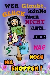Blechschild Spruch Wer glaubt Glück könne man nicht kaufen - shoppen Metallschild Wanddeko 20x30 cm tin sign