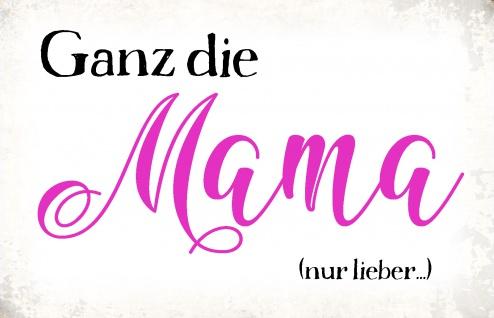 Blechschild Spruch Ganz die Mama Metallschild Wanddeko 20x30 cm tin sign