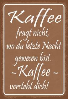 Blechschild Spruch Kaffee versteht dich! Metallschild 20x30 Deko tin sign