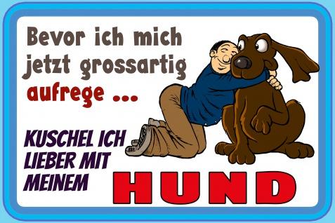 Blechschild Spruch Bevor ich mich aufrege (Hund) Metallschild Wanddeko 20x30 cm tin sign