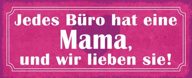 Blechschild Spruch Jedes Büro hat eine Mama, und wir lieben sie ! 27x10 cm Deko