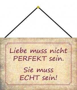 Blechschild Spruch Liebe muss nicht perfekt sein Metallschild 20x30 m. Kordel