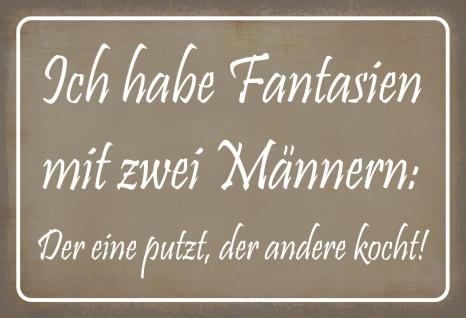 Blechschild Spruch Fantasien mit zwei Männern... Metallschild 20x30 Deko tin sign