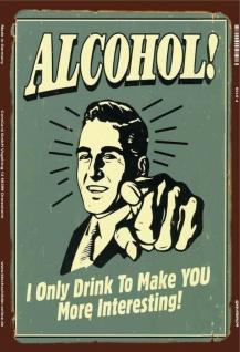 Alcohol I only drink to make you more interesting lustig blechschild