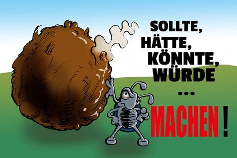 """"""" Sollte, Hätte, Könnte, Würde?Machen!"""" - lustig, comic, blechschild, spruchschild, dekoschild, metallschild, mistkäfer"""