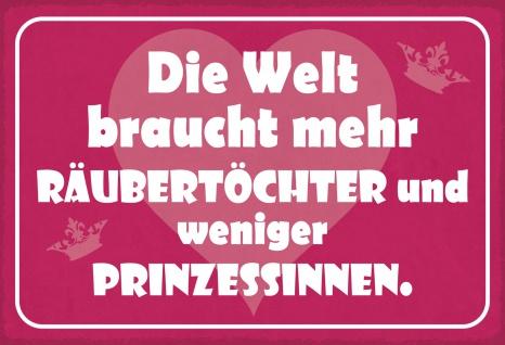 Blechschild Spruch Die Welt braucht mehr Räubertöchter... Metallschild Wanddeko 20x30 cm tin sign