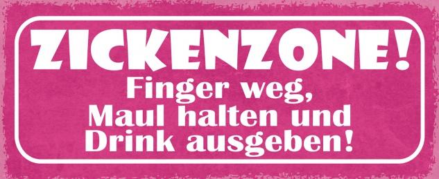 Blechschild Spruch ZICKENZONE! Finger weg, Maul halten du Drink ausgeben! Metallschild 27x10 Deko tin sign
