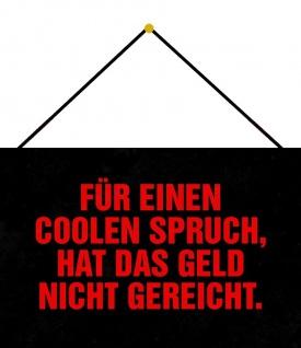 Blechschild Spruch Einen coolen Spruch Geld Metallschild Deko 20x30 m. Kordel