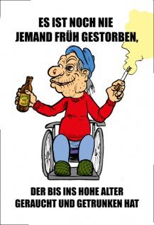 """"""" Es ist noch nie jemand früh gestorben, der bis ins höhe alter geraucht und getrunken hat"""" - Blechschild, Spruchschild, Lustig, Comic, metallschild, dekoschild"""