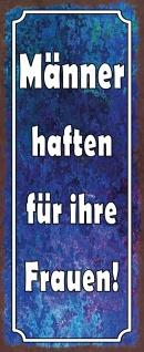 Blechschild Männer haften für ihre Frauen! Metallschild Wanddeko 27x10cm tin sign
