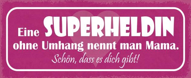 Blechschild Spruch Eine Superheldin ohne Umhang nennt man Mama. Schön, dass es dich gibt Metallschild 27x10 Deko tin sign