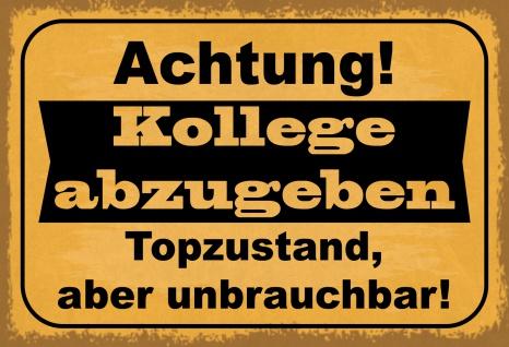 Blechschild Spruch Achtung Kollege abzugeben... Metallschild 20x30 Deko tin sign