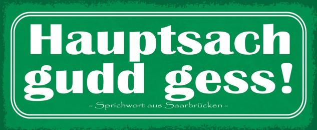 Blechschild Hauptsach gudd gess! Metallschild Wanddeko 27x10 cm tin sign