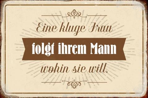 Blechschild Spruch Kluge Frau folgt Ihrem Metallschild Wanddeko 20x30 cm tin sign