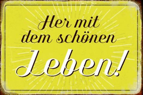 Blechschild Spruch Her mit dem schönen Leben Metallschild Wanddeko 20x30 cm tin sign