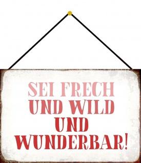 Blechschild Spruch Sei Frech, Wild, Wunderbar Metallschild 20x30 Deko m. Kordel - Vorschau