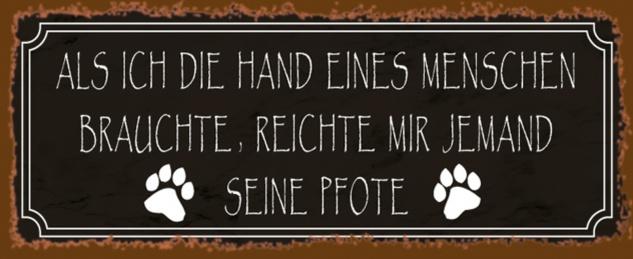 Blechschild Spruch Haus-Tier als ich die Hand eines Menschen brauchte, Reichte mir jemand seine Pfote braunes Metallschild 27x10 tin sign