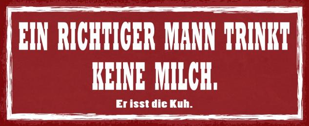 Blechschild Spruch Ein richtiger Mann trinkt keine Milch, -er ist 27x10 Deko