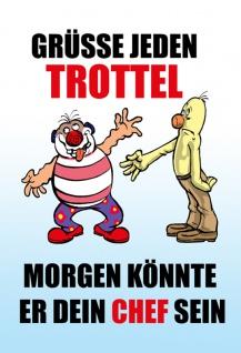 """"""" Grüsse Jeden Trottel, Morgen Könnte Er Dein Chef Sein"""" - Blechschild, metallschild, lustig, comic, dekoschild, spruchschild"""