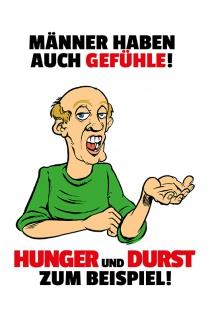 """"""" Männer haben auch Gefühle! Hunger und durst zum Beispiel!"""" - lustig, spruchschild, metallschild, dekoschild, comic, blechschild"""