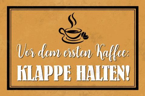 Vor dem ersten kaffee: klappe halten! Lustig spruchschild blechschild
