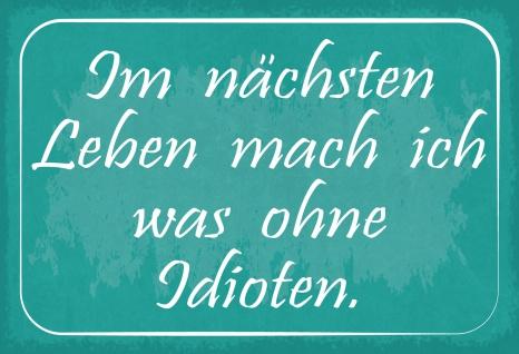 Blechschild Spruch Im nächsten Leben... Metallschild 20x30 Deko
