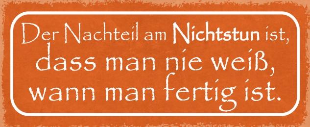 Blechschild Spruch Der Nachteil am Nichtstun ist, dass man nie weiß, wann man fertig ist. Metallschild 27x10 Deko tin sign