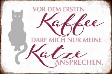 Blechschild Spruch Ersten Kaffee Katze ansprechen Metallschild Wanddeko 20x30 cm tin sign - Vorschau